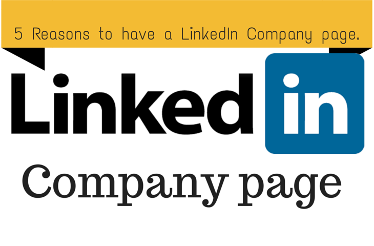 5 Reasons to have a LinkedIn Company page.