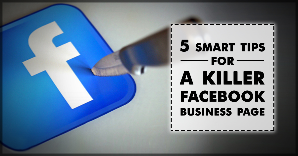 5 smart tips for a killer facebook business page