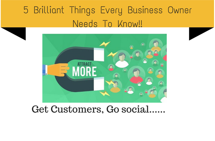 5 Brilliant Things Every Business Owner Needs To Know!!