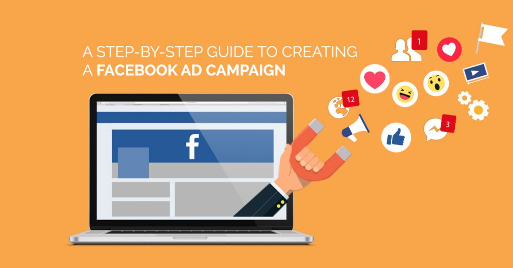 A STEP-BY-STEP GUIDE TO CREATING A FACEBOOK AD CAMPAIGN