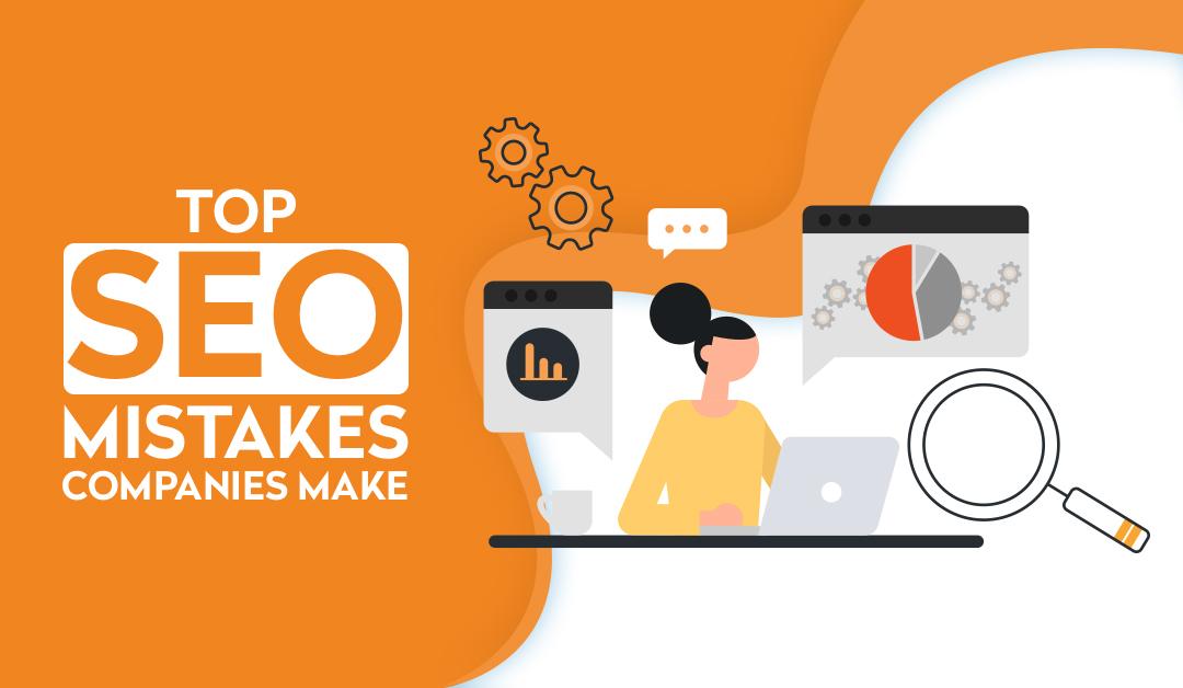 Top SEO Mistake Companies Make
